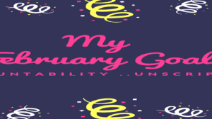 My February Goals…Accountability Unscripted